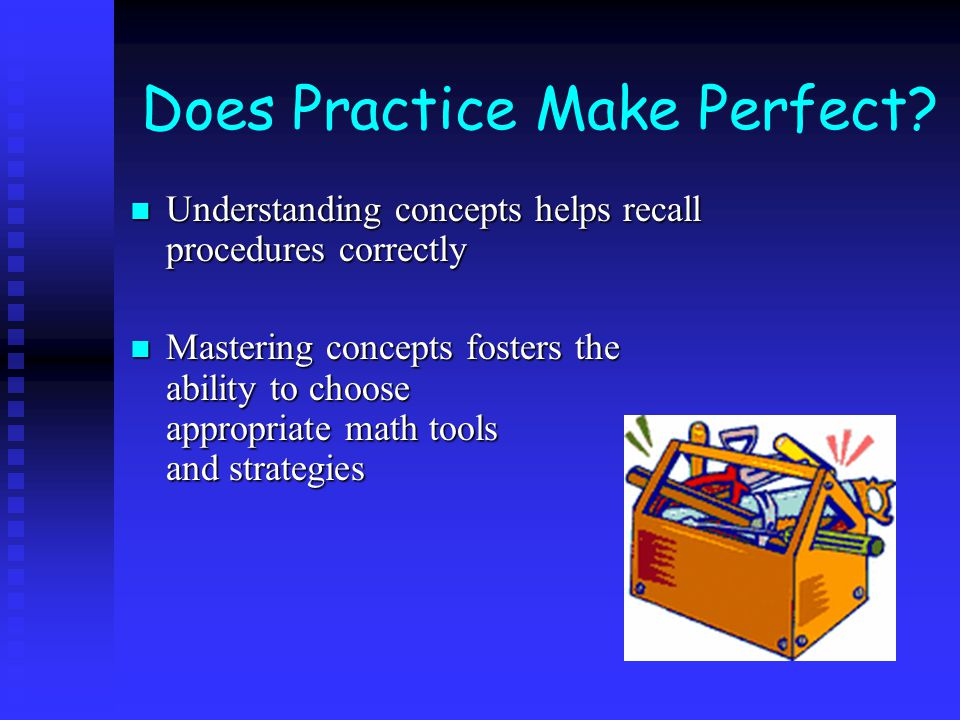 Does Practice Make Perfect? Understanding concepts helps recall procedures correctly Understanding concepts helps recall procedures correctly Masterin