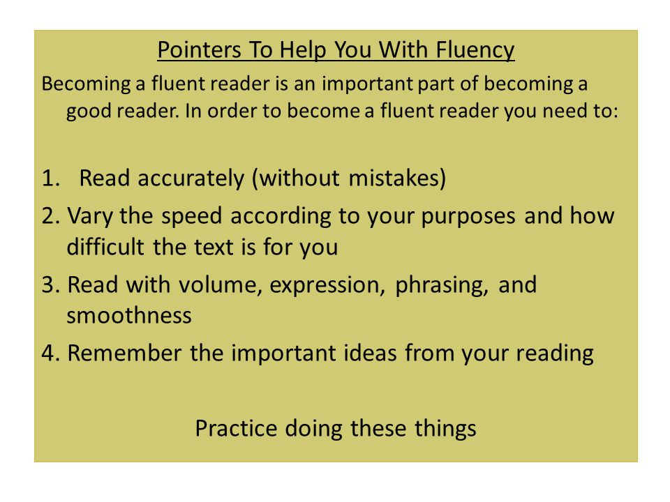 Pointers To Help You With Fluency Becoming a fluent reader is an important part of becoming a good reader. In order to become a fluent reader you need