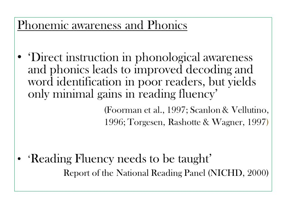 Phonemic awareness and Phonics 'Direct instruction in phonological awareness and phonics leads to improved decoding and word identification in poor re