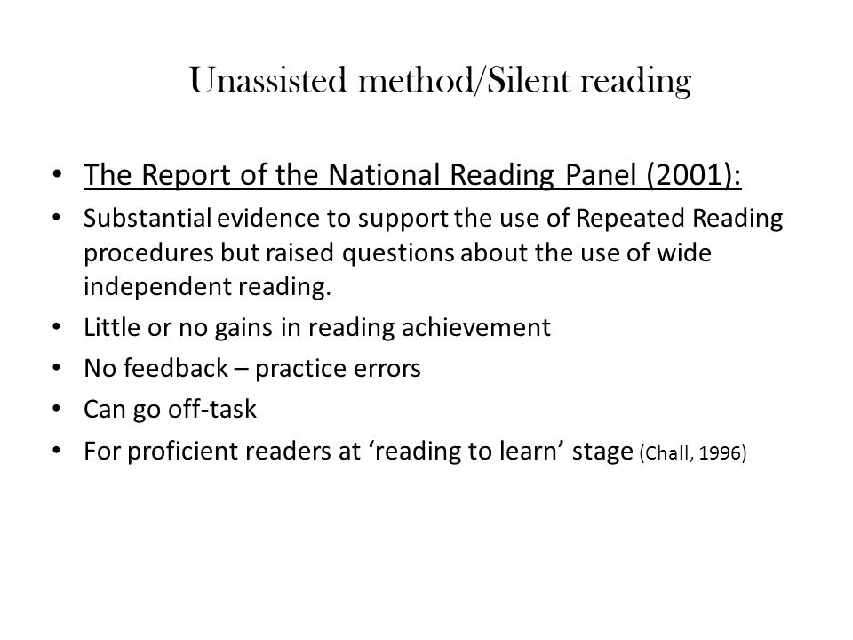 Unassisted method/Silent reading The Report of the National Reading Panel (2001): Substantial evidence to support the use of Repeated Reading procedur