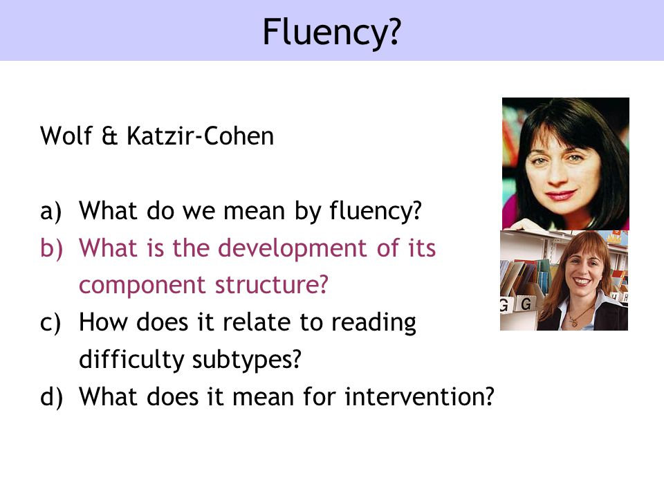 Fluency. Wolf & Katzir-Cohen a)What do we mean by fluency.