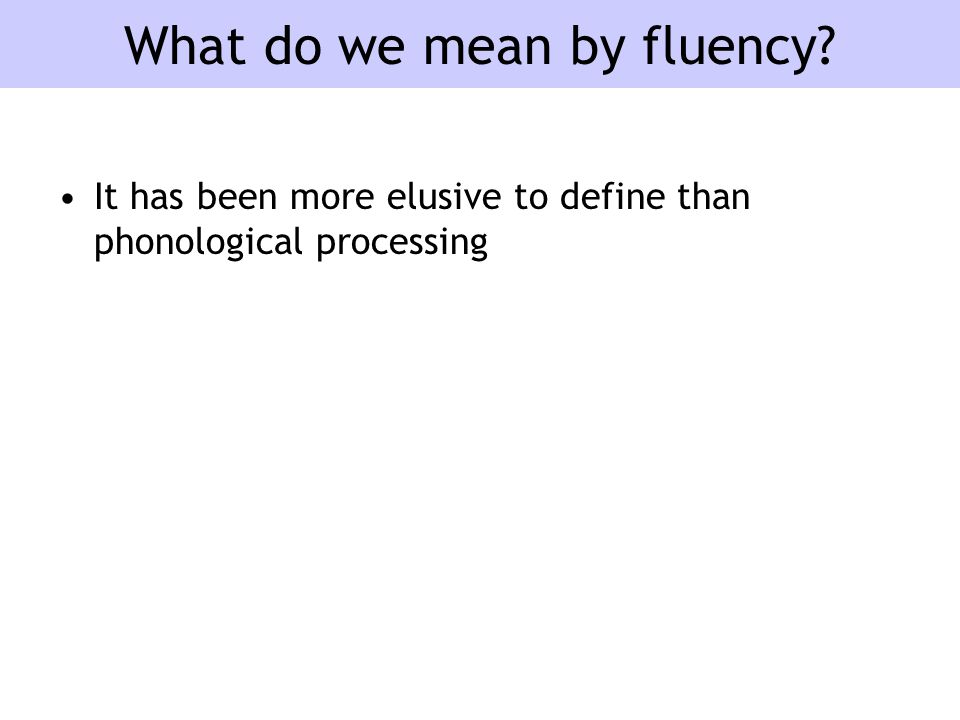 What do we mean by fluency It has been more elusive to define than phonological processing
