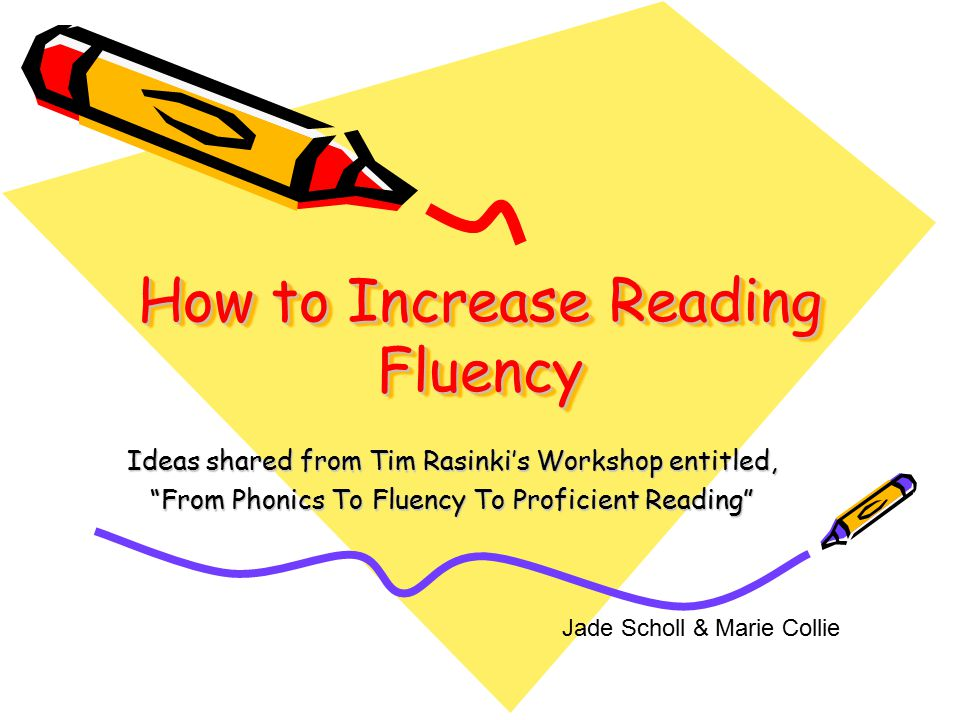 How to Increase Reading Fluency Ideas shared from Tim Rasinki's Workshop entitled, From Phonics To Fluency To Proficient Reading Jade Scholl & Marie Collie