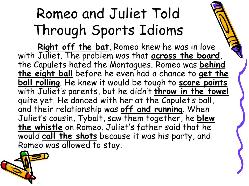 Romeo and Juliet Told Through Sports Idioms Right off the bat, Romeo knew he was in love with Juliet.