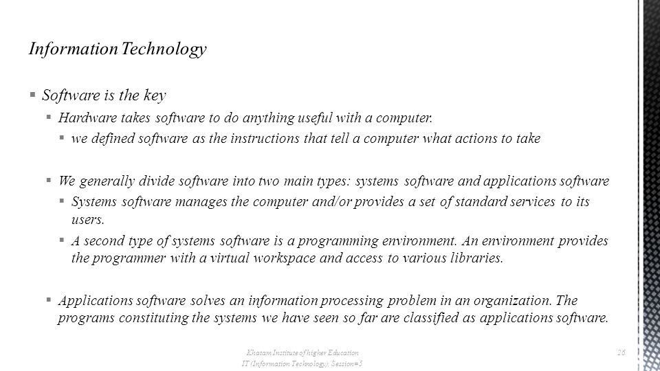 Software is the key  Hardware takes software to do anything useful with a computer.