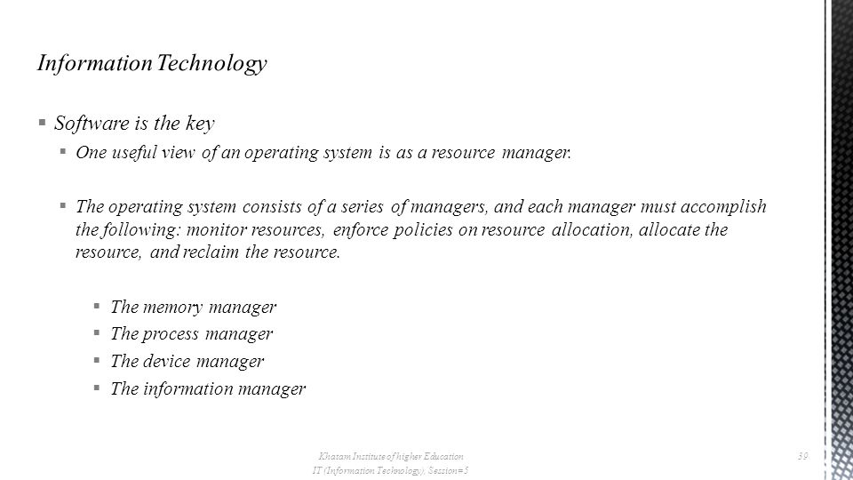  Software is the key  One useful view of an operating system is as a resource manager.