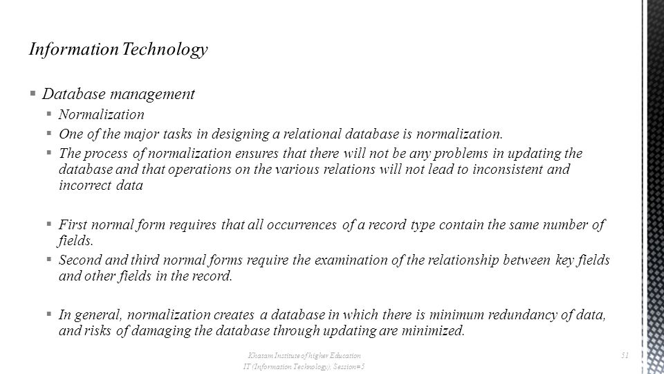  Database management  Normalization  One of the major tasks in designing a relational database is normalization.