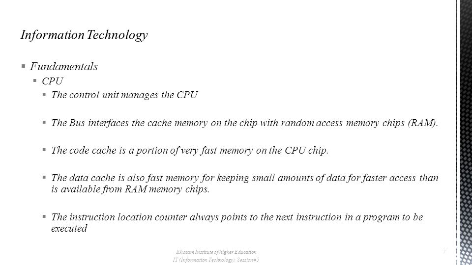  Fundamentals  CPU  The control unit manages the CPU  The Bus interfaces the cache memory on the chip with random access memory chips (RAM).
