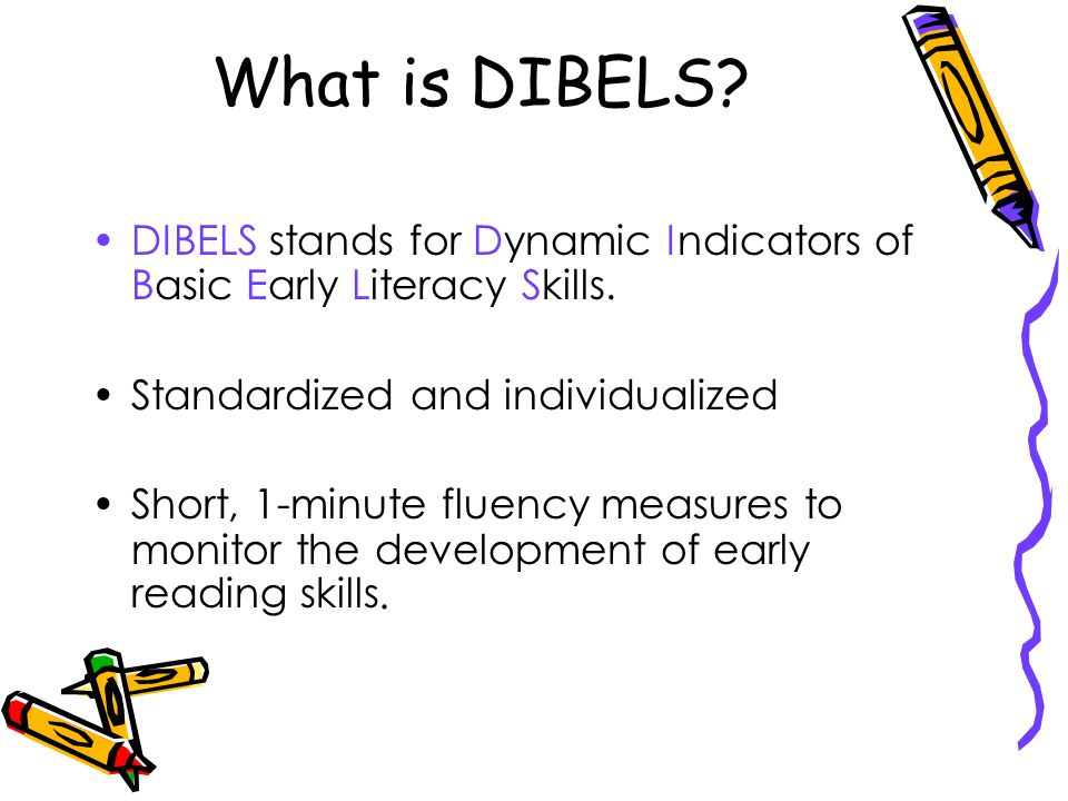 What is DIBELS.DIBELS stands for Dynamic Indicators of Basic Early Literacy Skills.