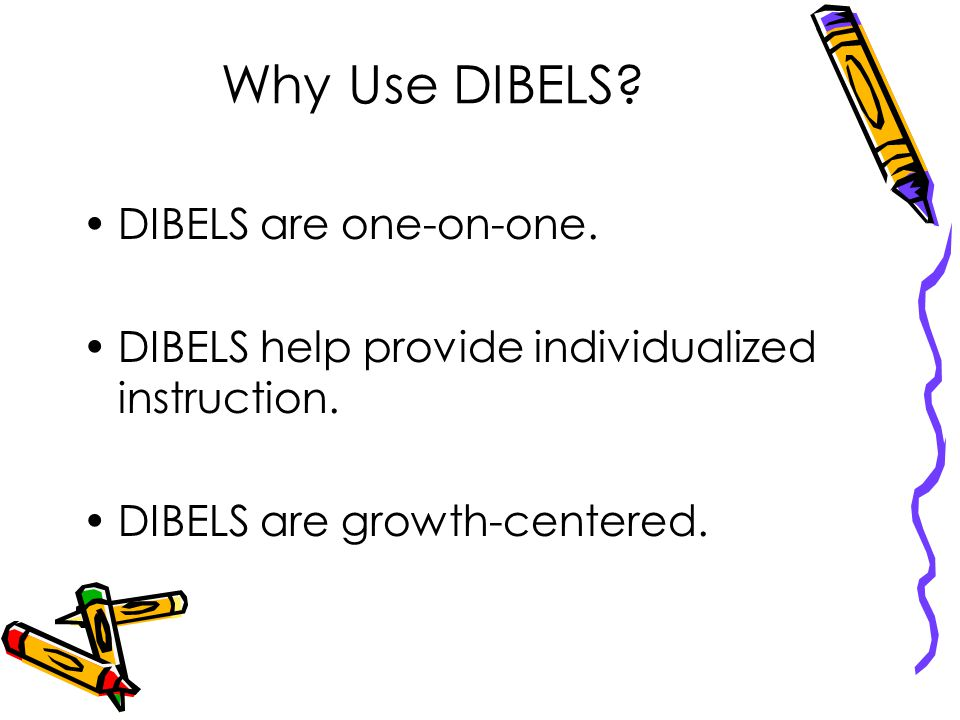 What is DIBELS. DIBELS stands for Dynamic Indicators of Basic Early Literacy Skills.