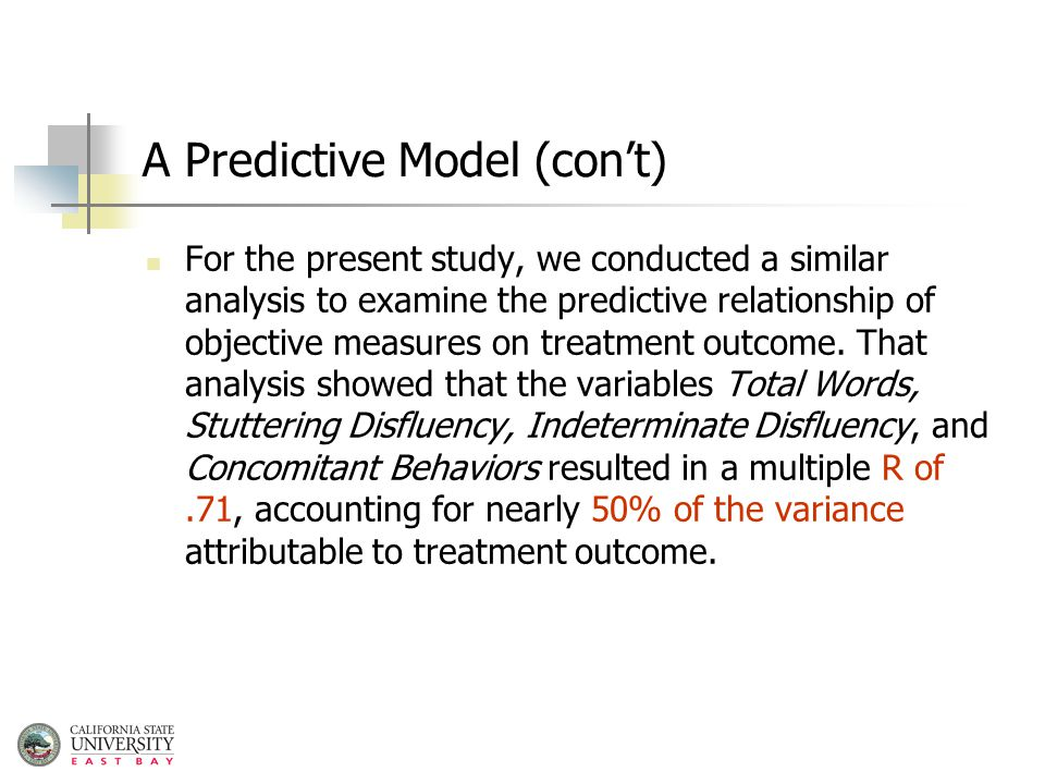 A Predictive Model (con't) For the present study, we conducted a similar analysis to examine the predictive relationship of objective measures on treatment outcome.
