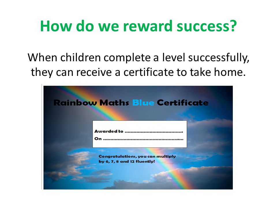 How do we reward success? When children complete a level successfully, they can receive a certificate to take home.