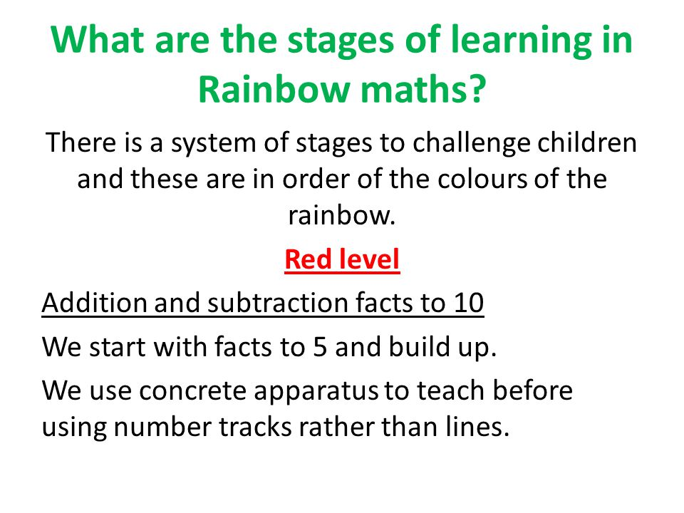 What are the stages of learning in Rainbow maths? There is a system of stages to challenge children and these are in order of the colours of the rainb