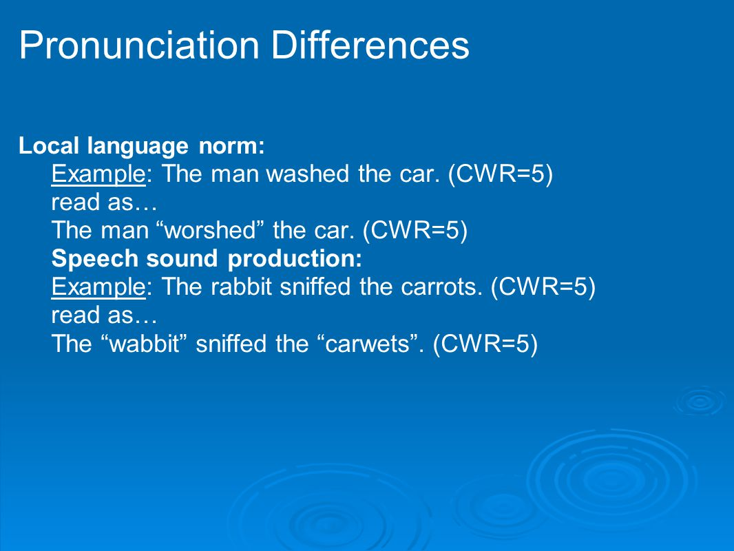 Pronunciation Differences Local language norm: Example: The man washed the car.