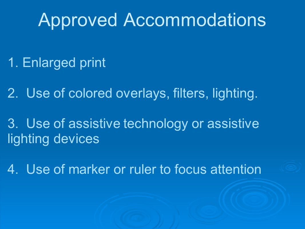 Approved Accommodations 1.Enlarged print 2. Use of colored overlays, filters, lighting.