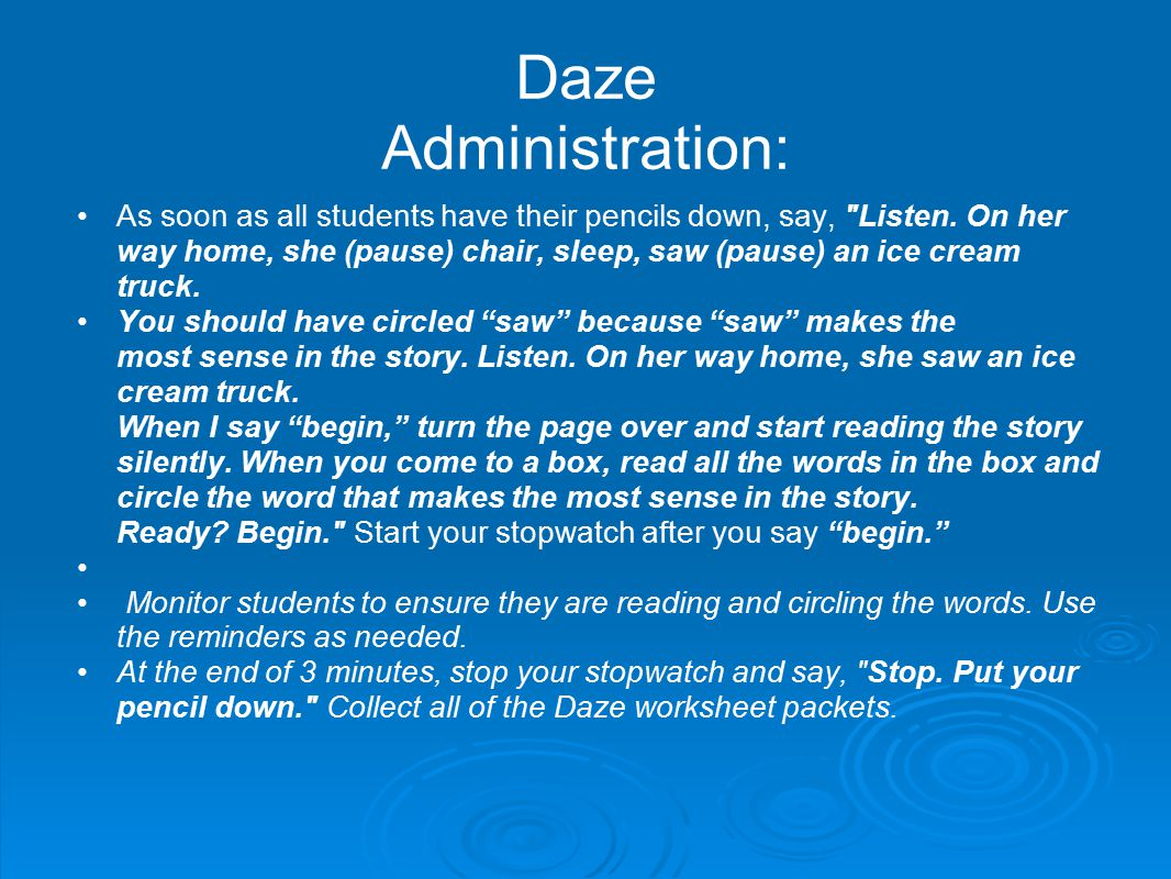 Daze Administration: As soon as all students have their pencils down, say,