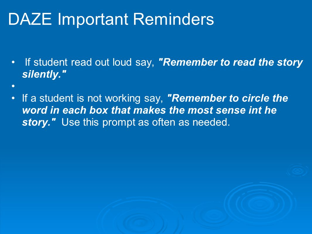 DAZE Important Reminders If student read out loud say,