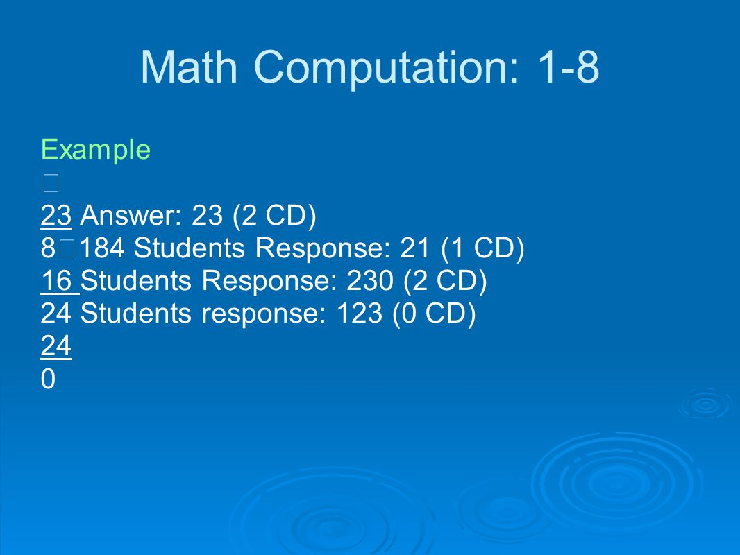 Math Computation: 1-8 Example  23 Answer: 23 (2 CD) 8  184 Students Response: 21 (1 CD) 16 Students Response: 230 (2 CD) 24 Students response: 123 (