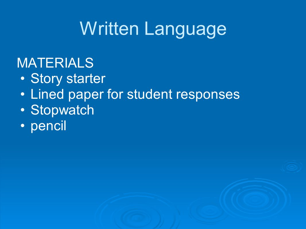 Written Language MATERIALS Story starter Lined paper for student responses Stopwatch pencil