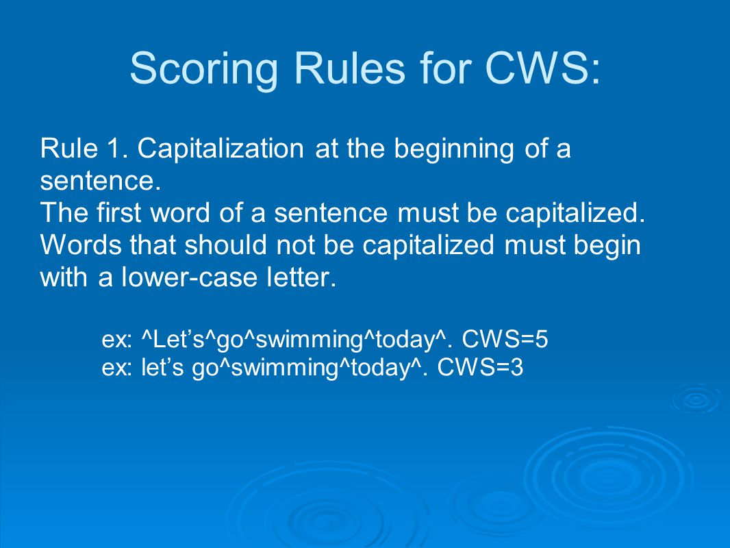 Scoring Rules for CWS: Rule 1. Capitalization at the beginning of a sentence. The first word of a sentence must be capitalized. Words that should not