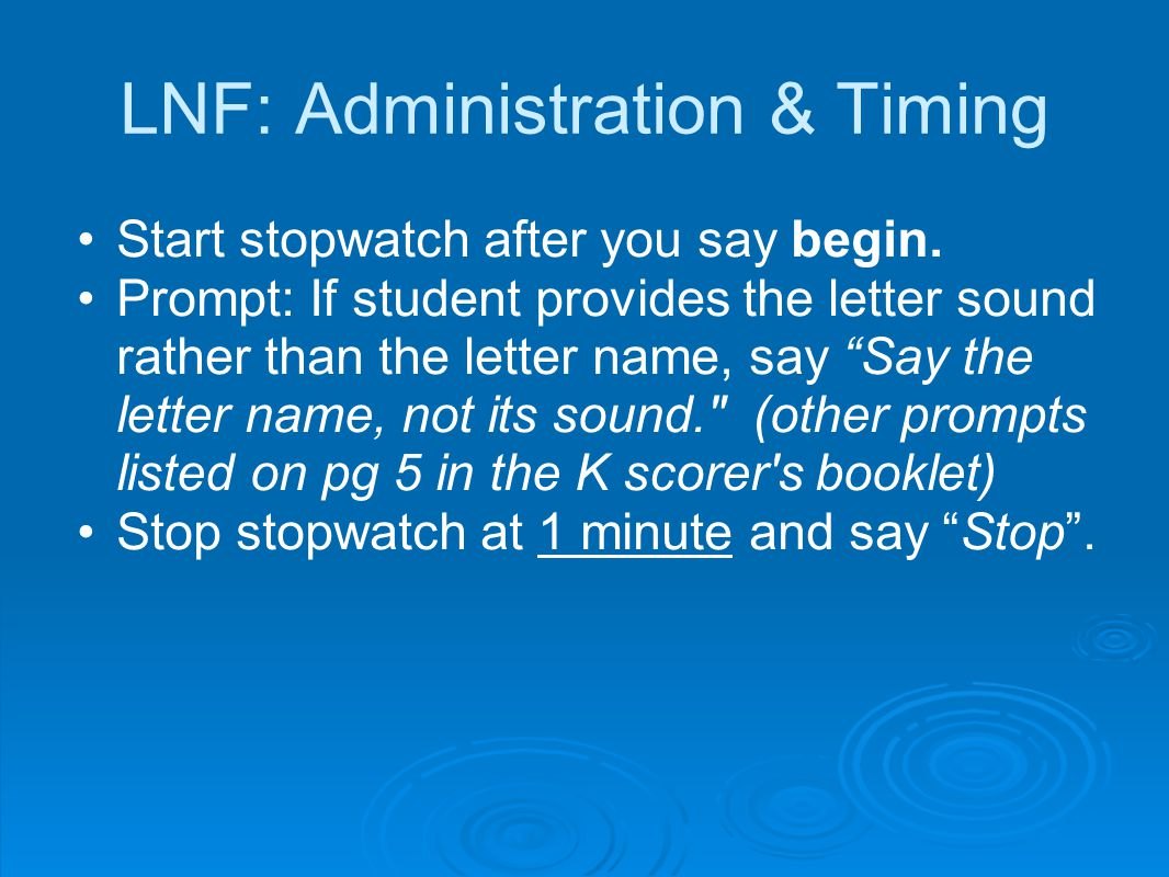 "LNF: Administration & Timing Start stopwatch after you say begin. Prompt: If student provides the letter sound rather than the letter name, say ""Say t"