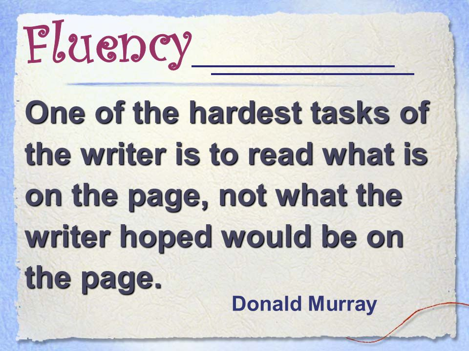 One of the hardest tasks of the writer is to read what is on the page, not what the writer hoped would be on the page.