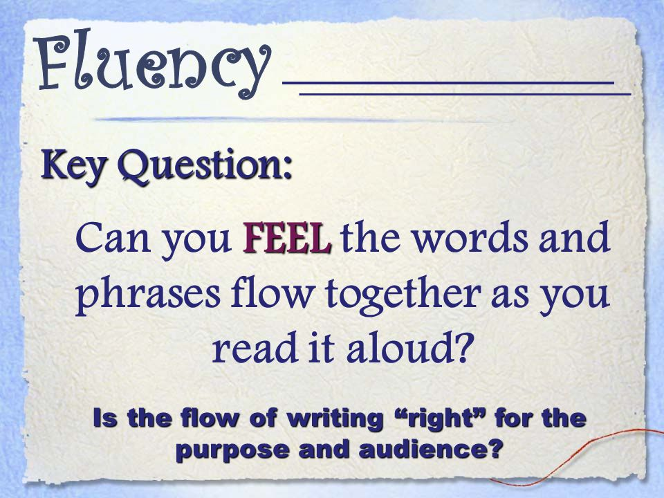 Key Question: FEEL Can you FEEL the words and phrases flow together as you read it aloud.