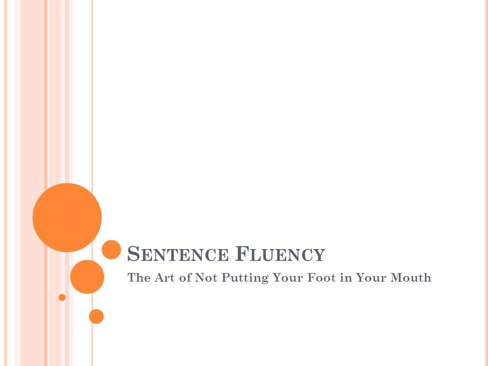 S ENTENCE F LUENCY The Art of Not Putting Your Foot in Your Mouth