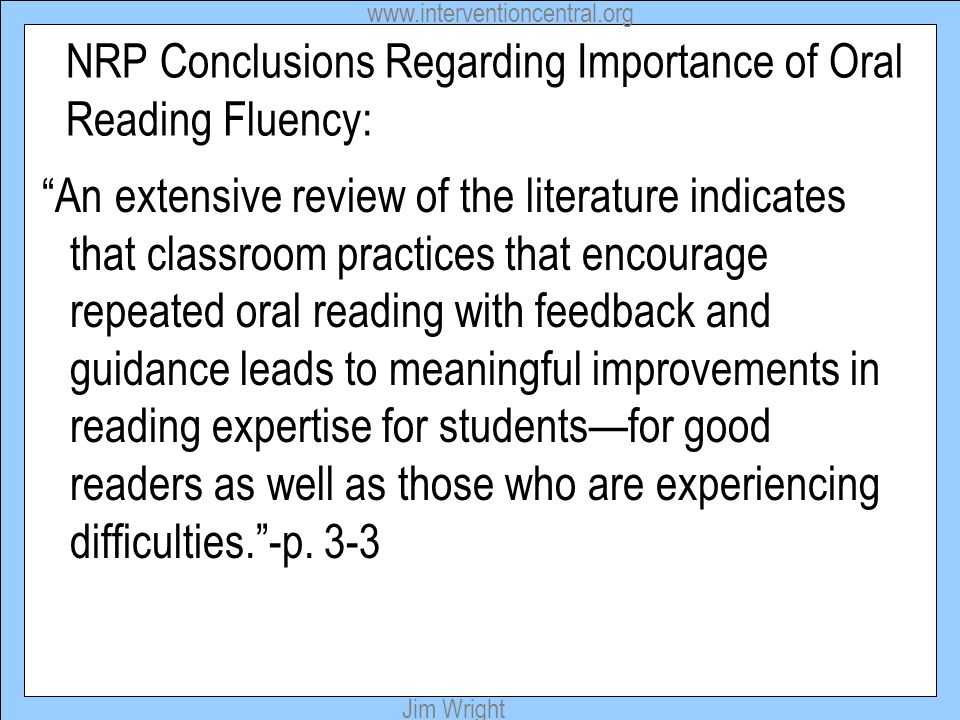 "www.interventioncentral.org Jim Wright NRP Conclusions Regarding Importance of Oral Reading Fluency: ""An extensive review of the literature indicates"