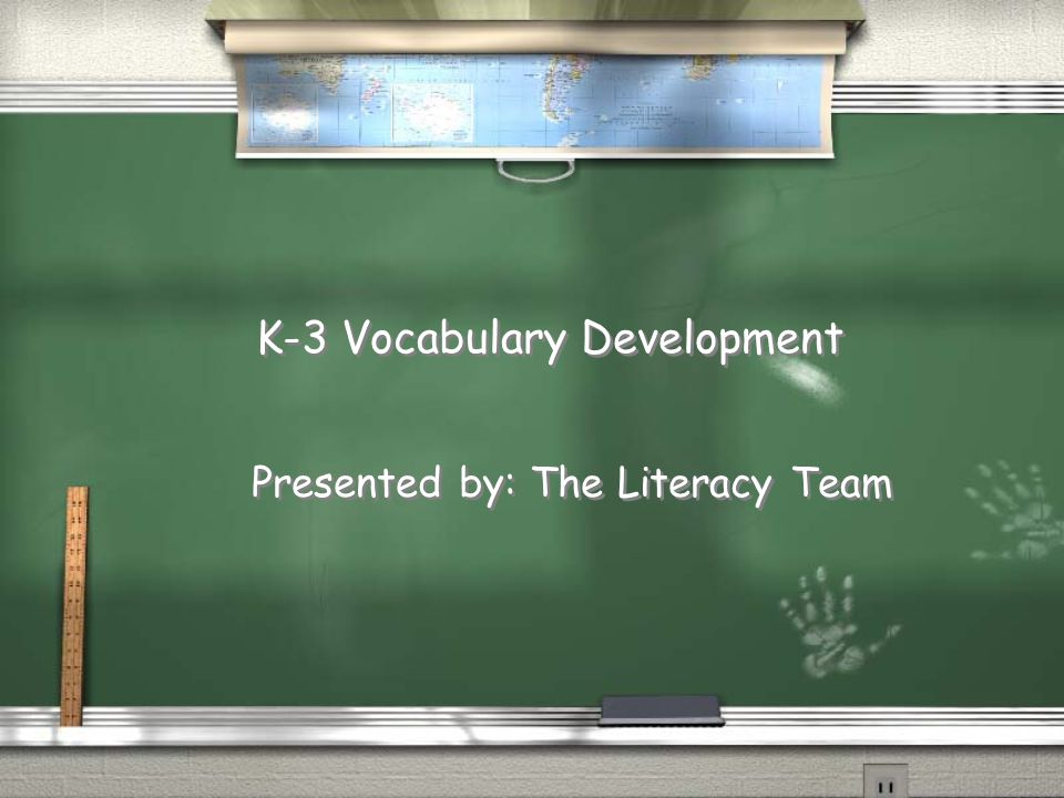 K-3 Vocabulary Development Presented by: The Literacy Team