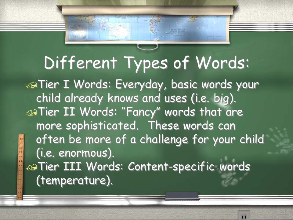 Different Types of Words: / Tier I Words: Everyday, basic words your child already knows and uses (i.e.