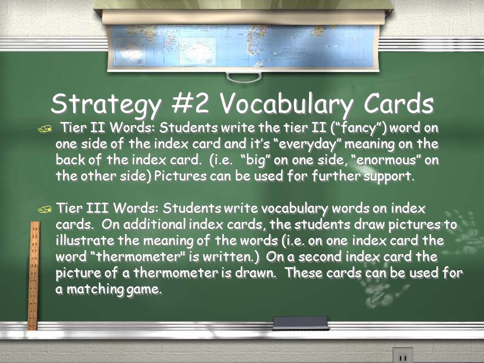 Strategy #2 Vocabulary Cards / Tier II Words: Students write the tier II ( fancy ) word on one side of the index card and it's everyday meaning on the back of the index card.