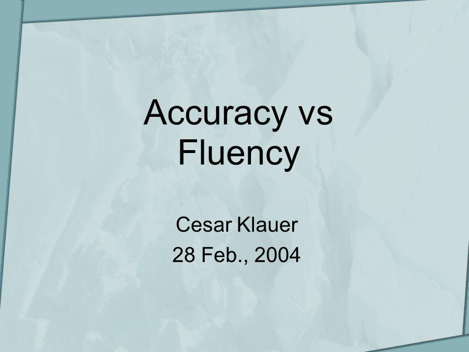 Accuracy vs Fluency Cesar Klauer 28 Feb., 2004