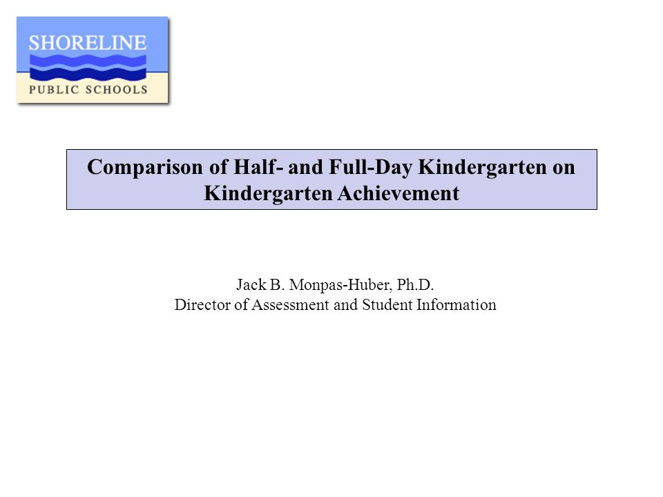 Comparison of Half- and Full-Day Kindergarten on Kindergarten Achievement Jack B.