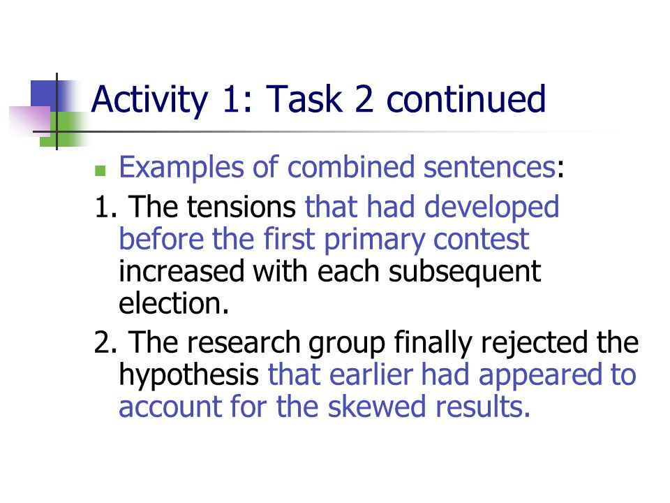 Activity 1: Task 2 continued Examples of combined sentences: 1.