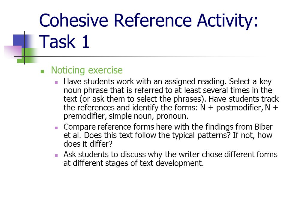 Cohesive Reference Activity: Task 1 Noticing exercise Have students work with an assigned reading.