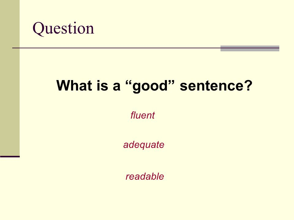 "Question What is a ""good"" sentence? readable fluent adequate"