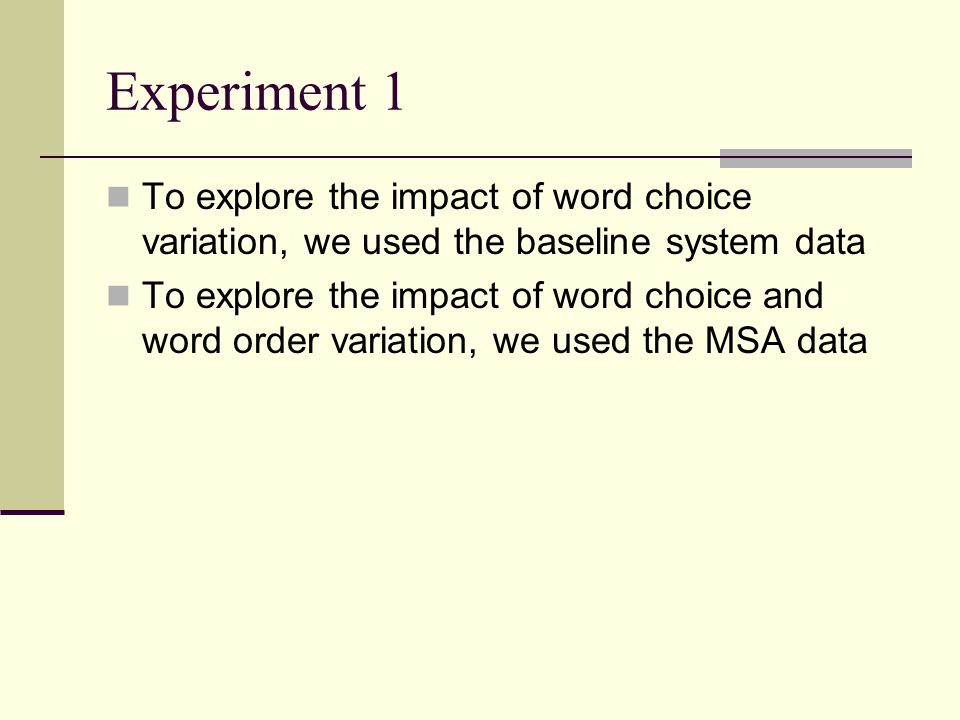 Experiment 1 To explore the impact of word choice variation, we used the baseline system data To explore the impact of word choice and word order vari