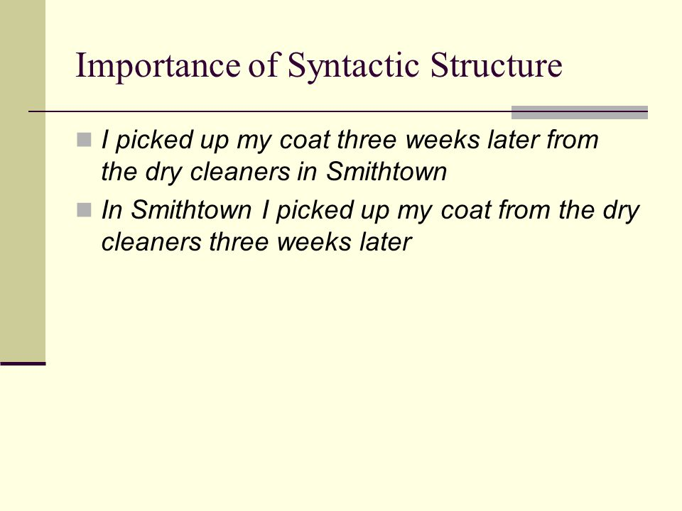 Importance of Syntactic Structure I picked up my coat three weeks later from the dry cleaners in Smithtown In Smithtown I picked up my coat from the dry cleaners three weeks later