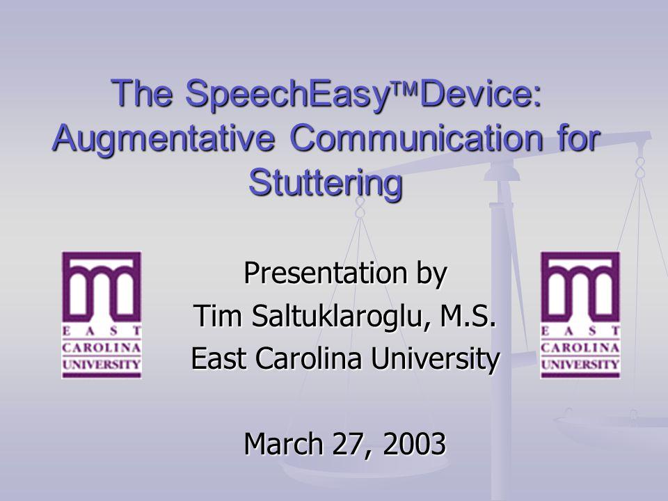 The SpeechEasy  Device: Augmentative Communication for Stuttering Presentation by Tim Saltuklaroglu, M.S.