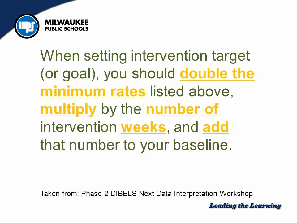 When setting intervention target (or goal), you should double the minimum rates listed above, multiply by the number of intervention weeks, and add th