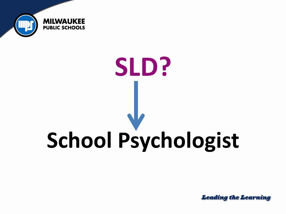 SLD? School Psychologist