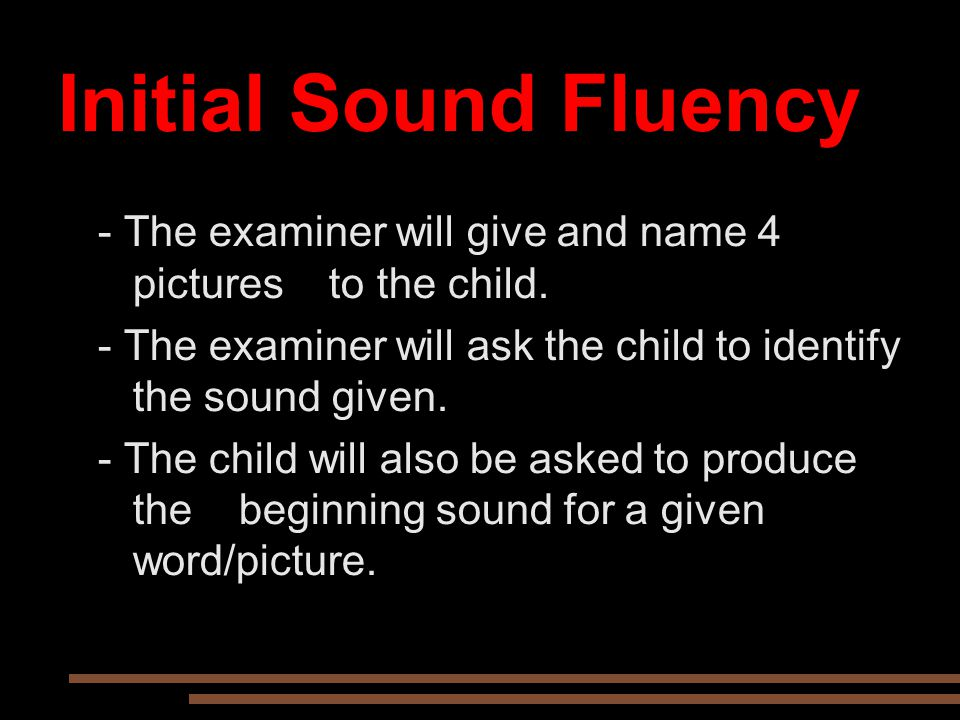 Initial Sound Fluency - The examiner will give and name 4 pictures to the child.