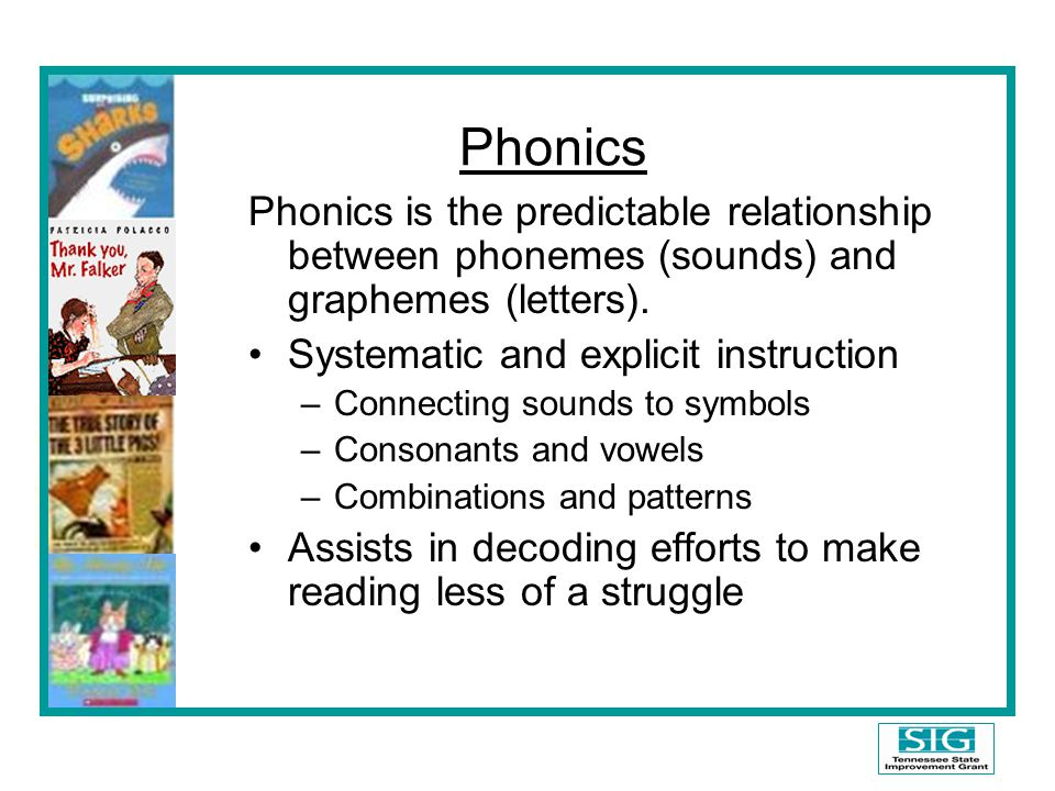 Phonics Phonics is the predictable relationship between phonemes (sounds) and graphemes (letters).