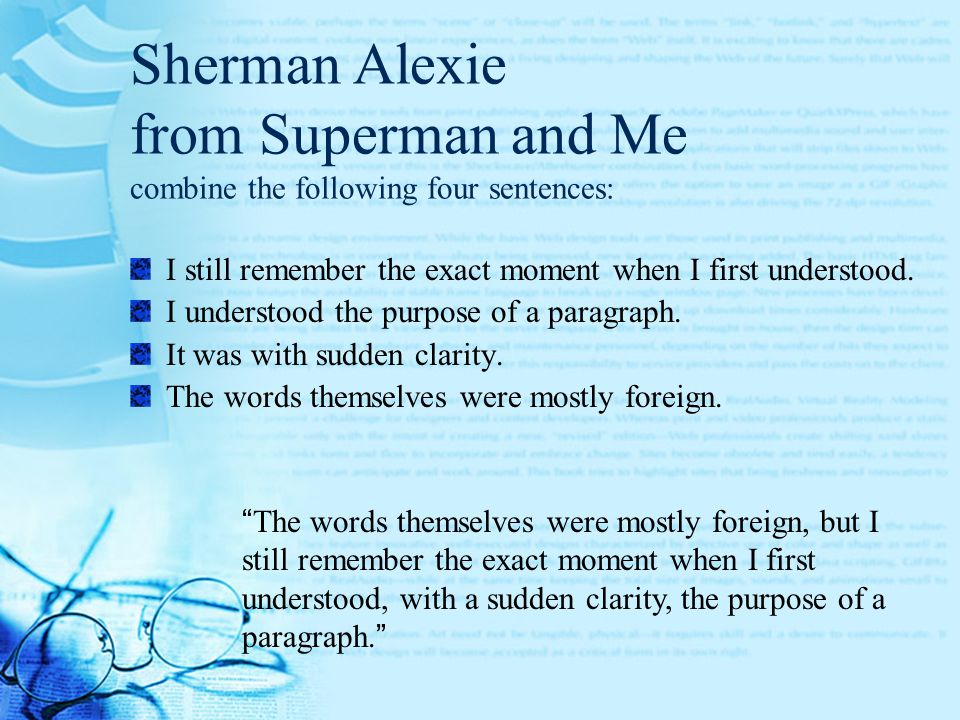 Sherman Alexie from Superman and Me combine the following four sentences: I still remember the exact moment when I first understood.