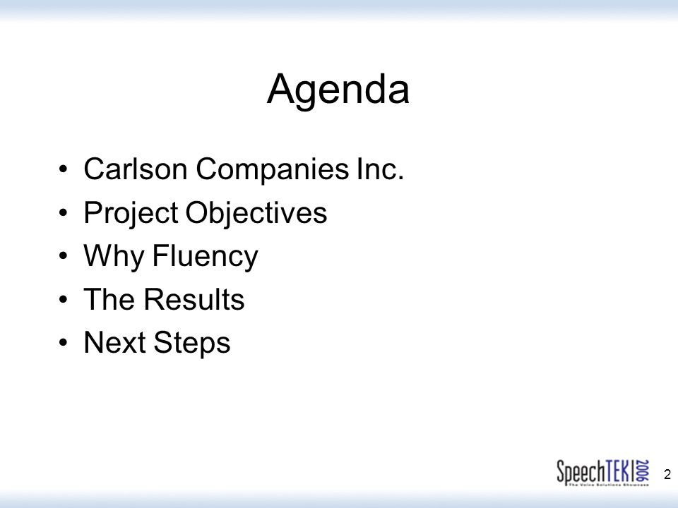 2 Agenda Carlson Companies Inc. Project Objectives Why Fluency The Results Next Steps