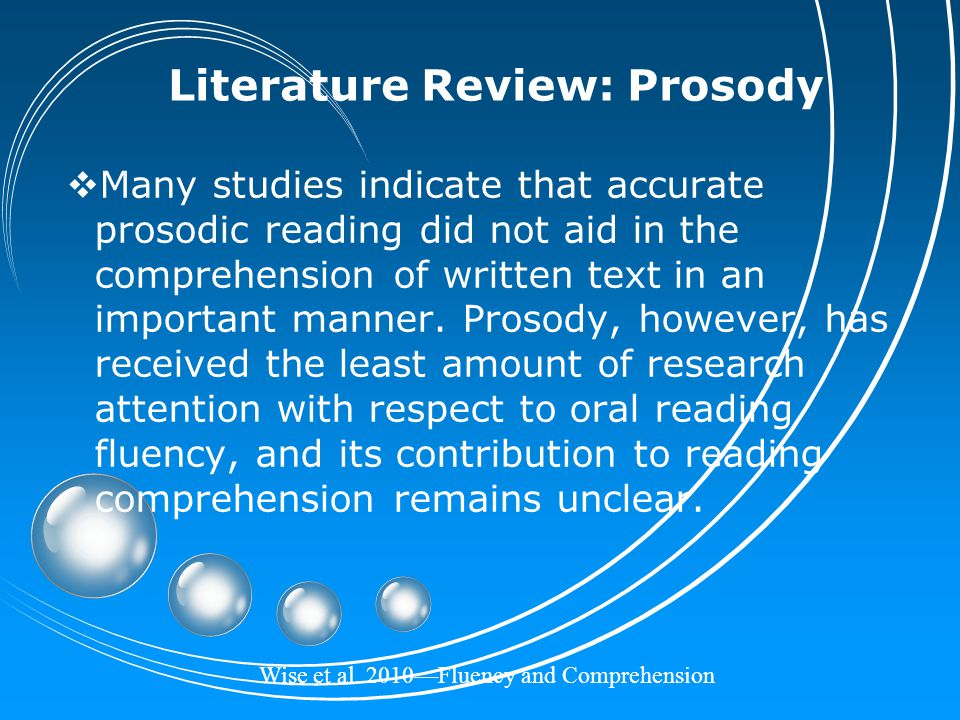 Wise et al. 2010—Fluency and Comprehension Literature Review: Prosody  Many studies indicate that accurate prosodic reading did not aid in the compre