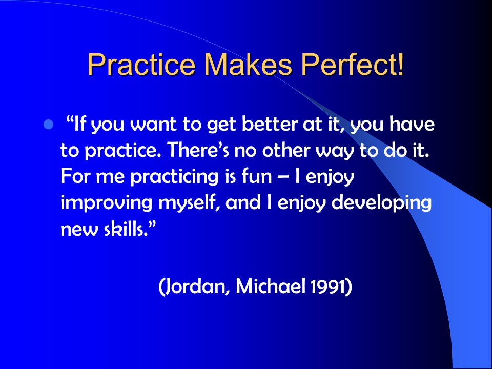 Practice Makes Perfect. If you want to get better at it, you have to practice.
