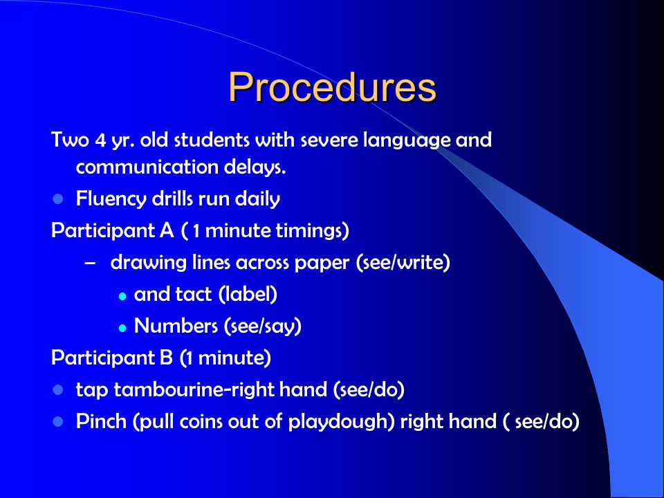 Procedures Two 4 yr. old students with severe language and communication delays.