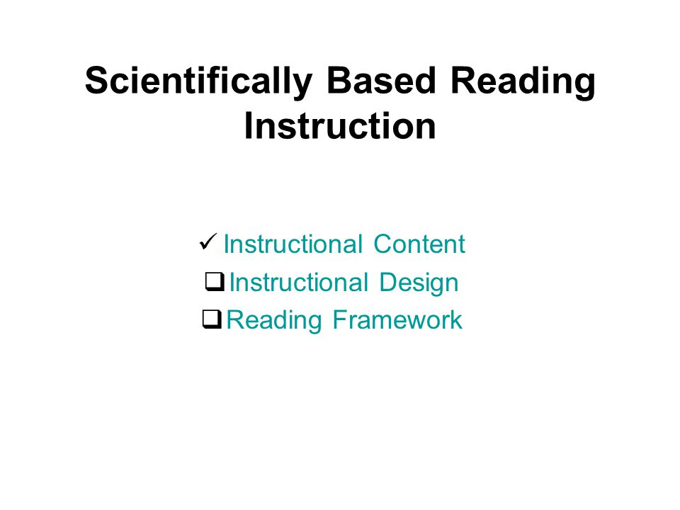 Scientifically Based Reading Instruction Instructional Content  Instructional Design  Reading Framework